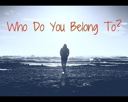 To whom do you belong?